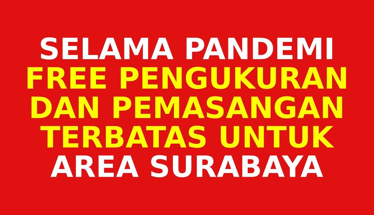 Gratis pengukuran dan pemasangan area Surabaya.